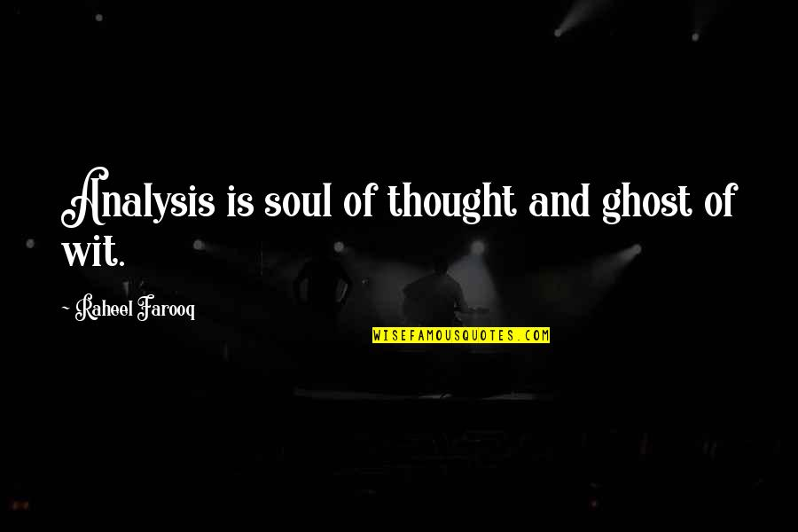 Sasural Genda Phool Quotes By Raheel Farooq: Analysis is soul of thought and ghost of