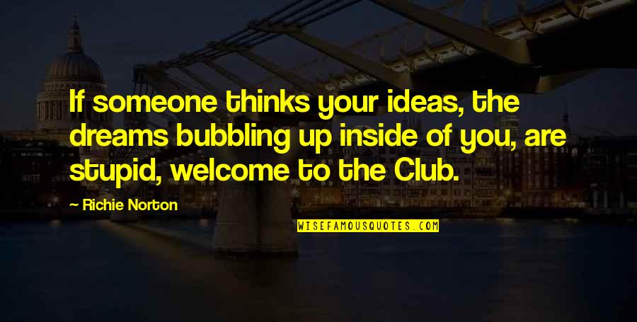 Sasural Genda Phool Quotes By Richie Norton: If someone thinks your ideas, the dreams bubbling
