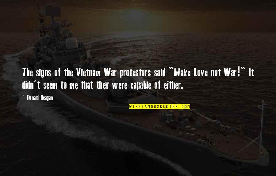 Sasural Genda Phool Quotes By Ronald Reagan: The signs of the Vietnam War protestors said