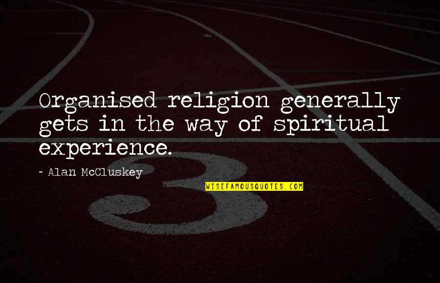 Satan Worship Quotes By Alan McCluskey: Organised religion generally gets in the way of