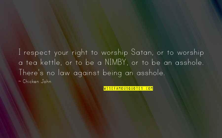 Satan Worship Quotes By Chicken John: I respect your right to worship Satan, or