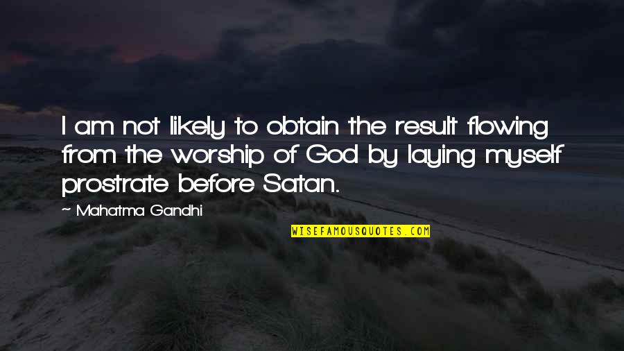 Satan Worship Quotes By Mahatma Gandhi: I am not likely to obtain the result