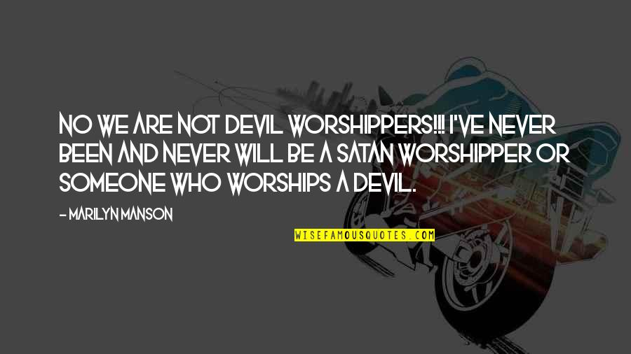 Satan Worship Quotes By Marilyn Manson: NO WE ARE NOT DEVIL WORSHIPPERS!!! I've never