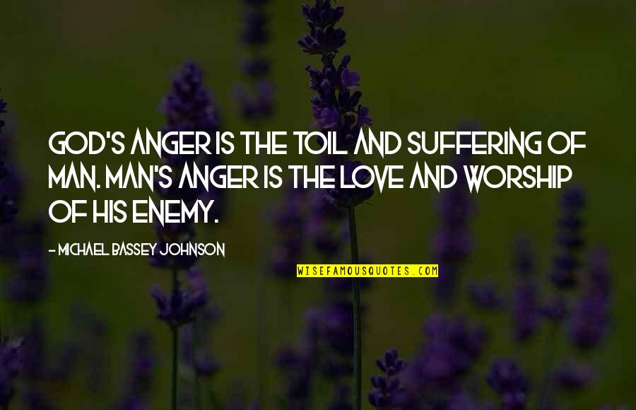 Satan Worship Quotes By Michael Bassey Johnson: God's anger is the toil and suffering of