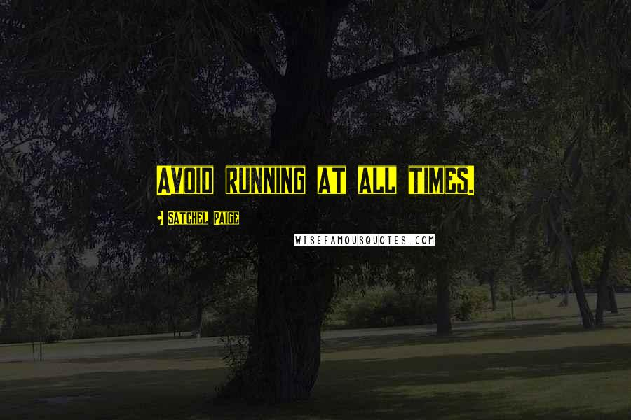Satchel Paige quotes: Avoid running at all times.