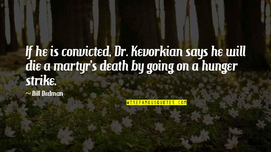 Satiates Quotes By Bill Dedman: If he is convicted, Dr. Kevorkian says he