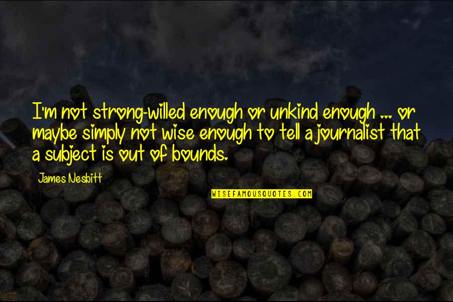 Satiates Quotes By James Nesbitt: I'm not strong-willed enough or unkind enough ...