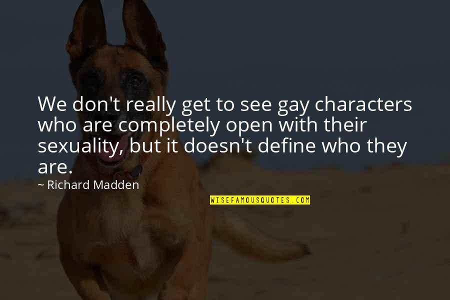 Satiates Quotes By Richard Madden: We don't really get to see gay characters