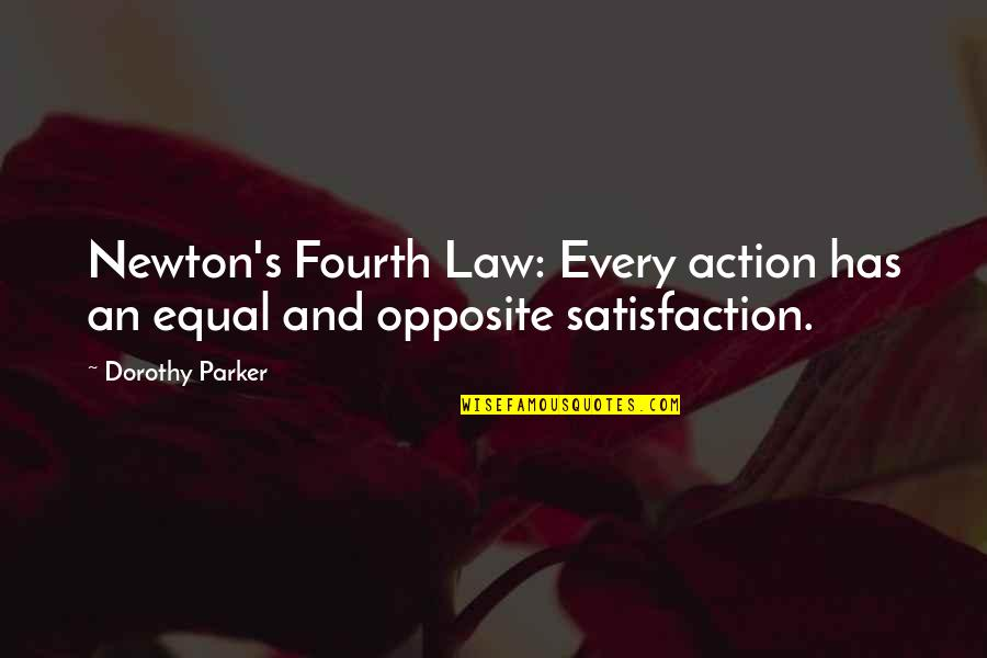 Satisfaction God Quotes By Dorothy Parker: Newton's Fourth Law: Every action has an equal