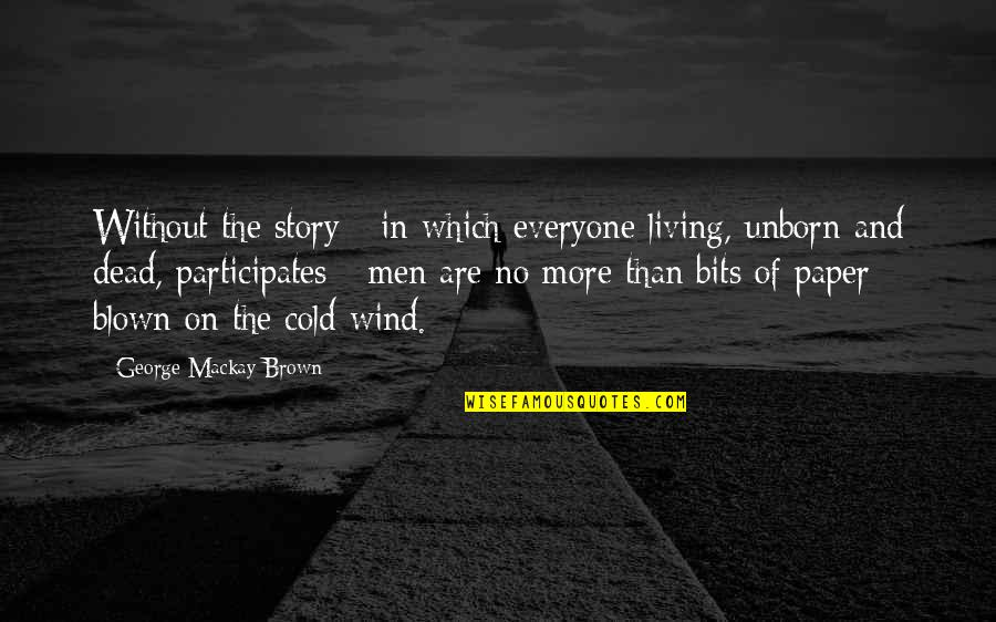 Satisfaction God Quotes By George Mackay Brown: Without the story - in which everyone living,