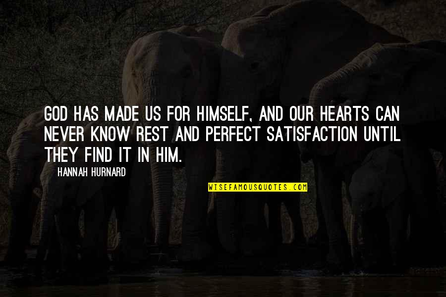 Satisfaction God Quotes By Hannah Hurnard: God has made us for Himself, and our