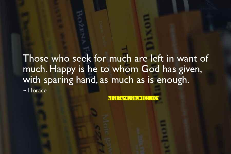 Satisfaction God Quotes By Horace: Those who seek for much are left in