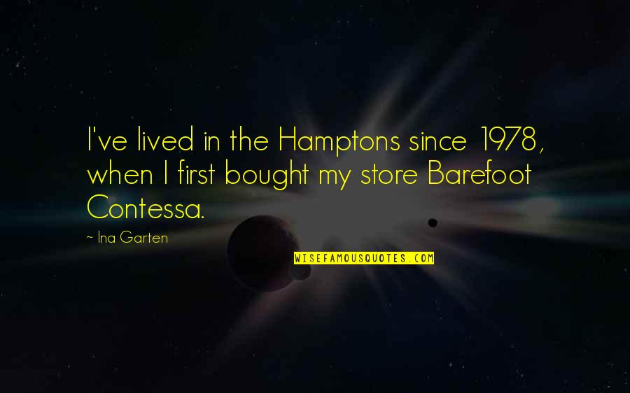 Satisfaction God Quotes By Ina Garten: I've lived in the Hamptons since 1978, when