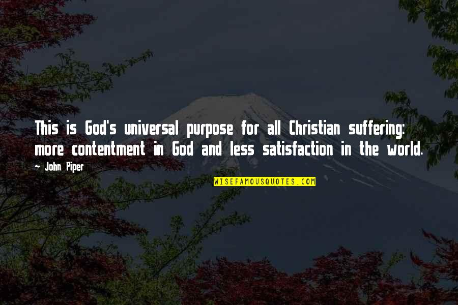 Satisfaction God Quotes By John Piper: This is God's universal purpose for all Christian