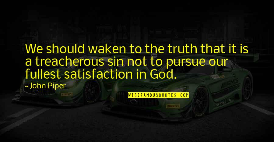Satisfaction God Quotes By John Piper: We should waken to the truth that it
