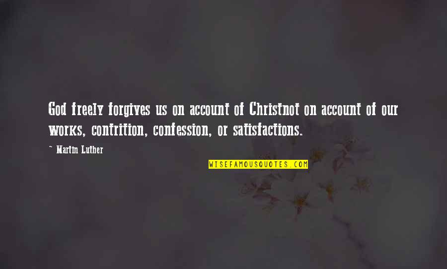Satisfaction God Quotes By Martin Luther: God freely forgives us on account of Christnot