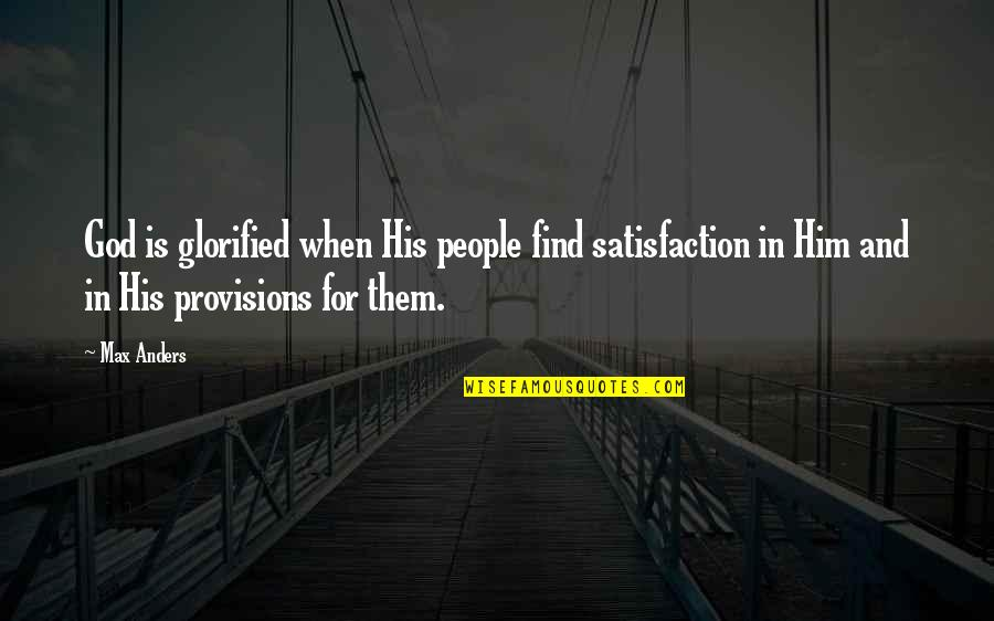 Satisfaction God Quotes By Max Anders: God is glorified when His people find satisfaction