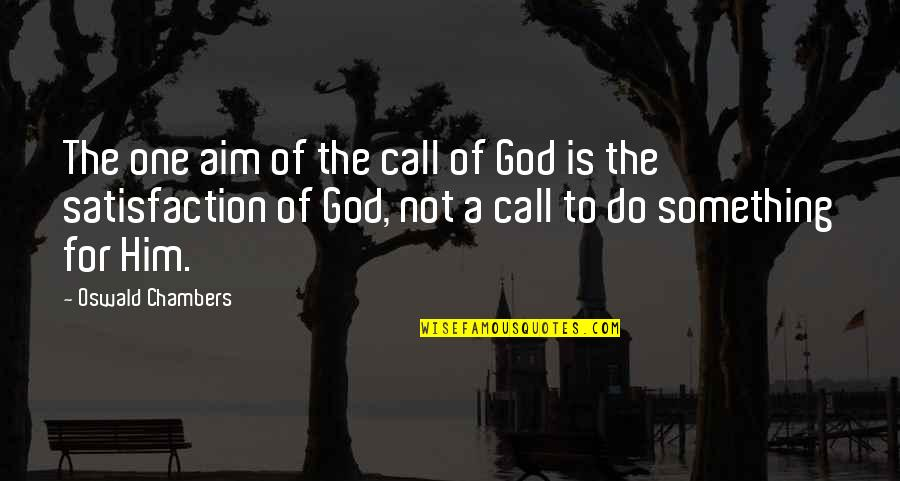 Satisfaction God Quotes By Oswald Chambers: The one aim of the call of God