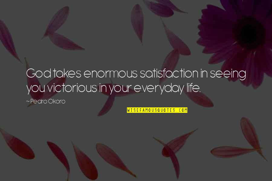 Satisfaction God Quotes By Pedro Okoro: God takes enormous satisfaction in seeing you victorious