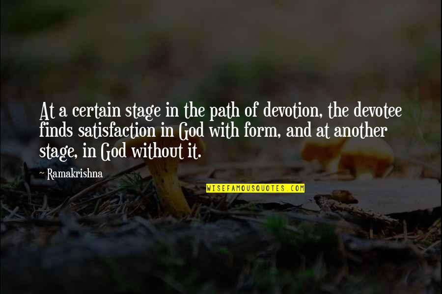 Satisfaction God Quotes By Ramakrishna: At a certain stage in the path of