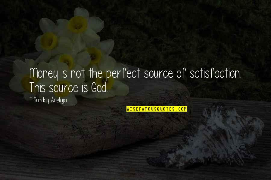 Satisfaction God Quotes By Sunday Adelaja: Money is not the perfect source of satisfaction.