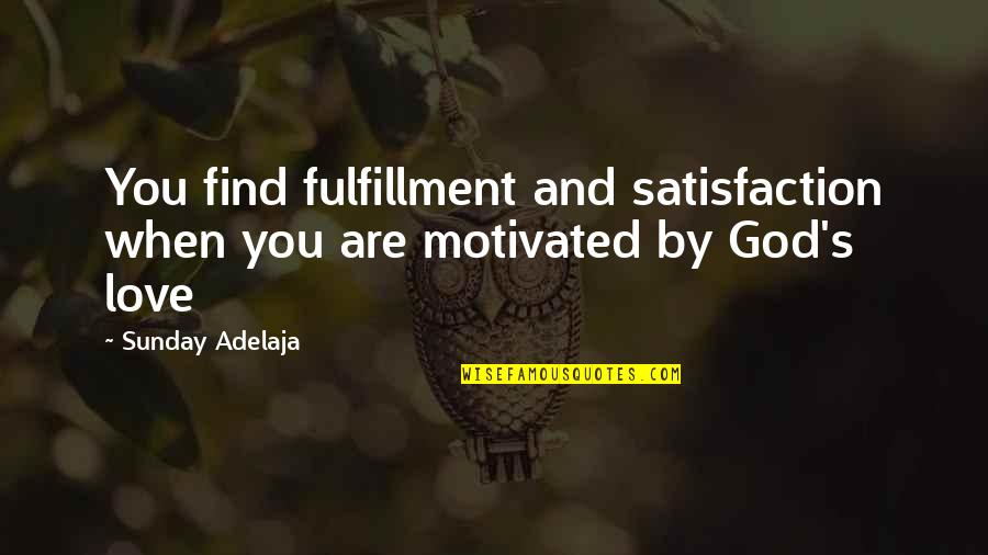 Satisfaction God Quotes By Sunday Adelaja: You find fulfillment and satisfaction when you are