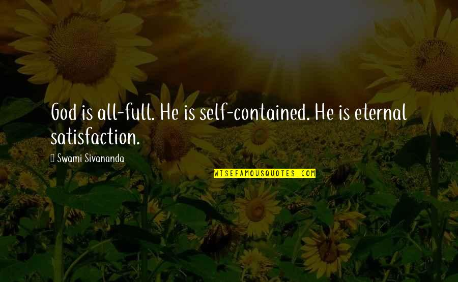 Satisfaction God Quotes By Swami Sivananda: God is all-full. He is self-contained. He is