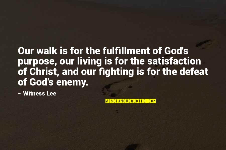 Satisfaction God Quotes By Witness Lee: Our walk is for the fulfillment of God's