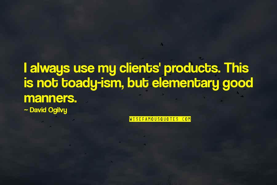 Satisfactoy Quotes By David Ogilvy: I always use my clients' products. This is
