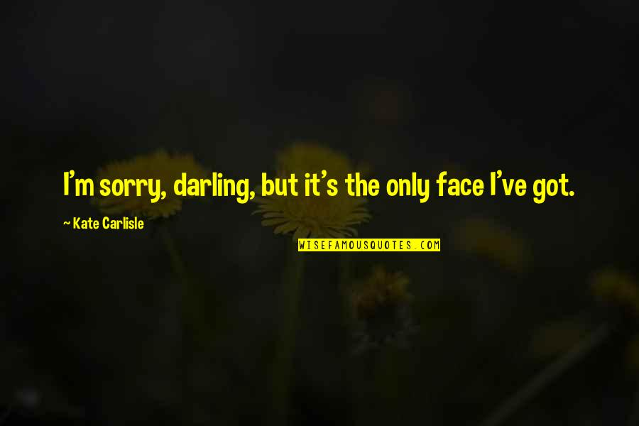 Satisfactoy Quotes By Kate Carlisle: I'm sorry, darling, but it's the only face