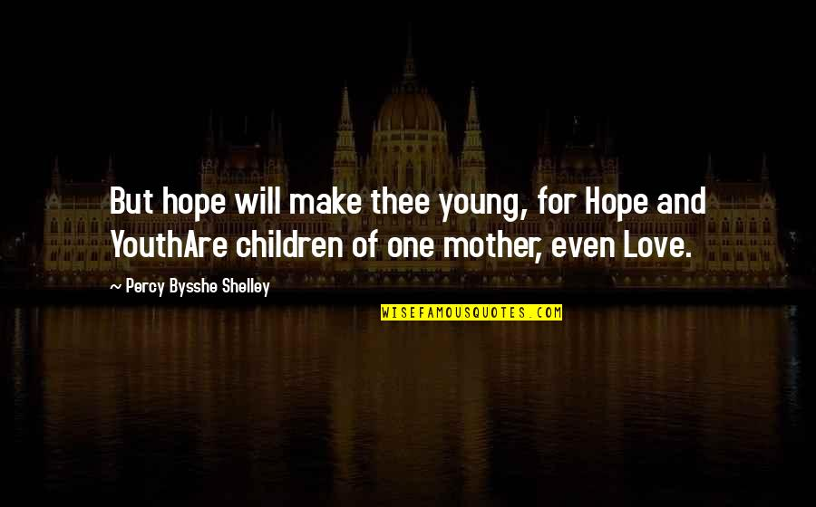Satisfactoy Quotes By Percy Bysshe Shelley: But hope will make thee young, for Hope
