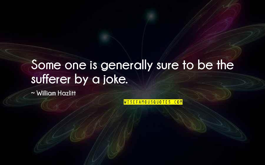 Satisfactoy Quotes By William Hazlitt: Some one is generally sure to be the