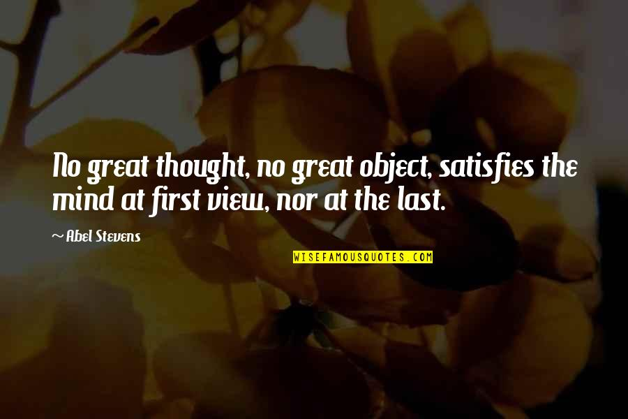 Satisfies Quotes By Abel Stevens: No great thought, no great object, satisfies the