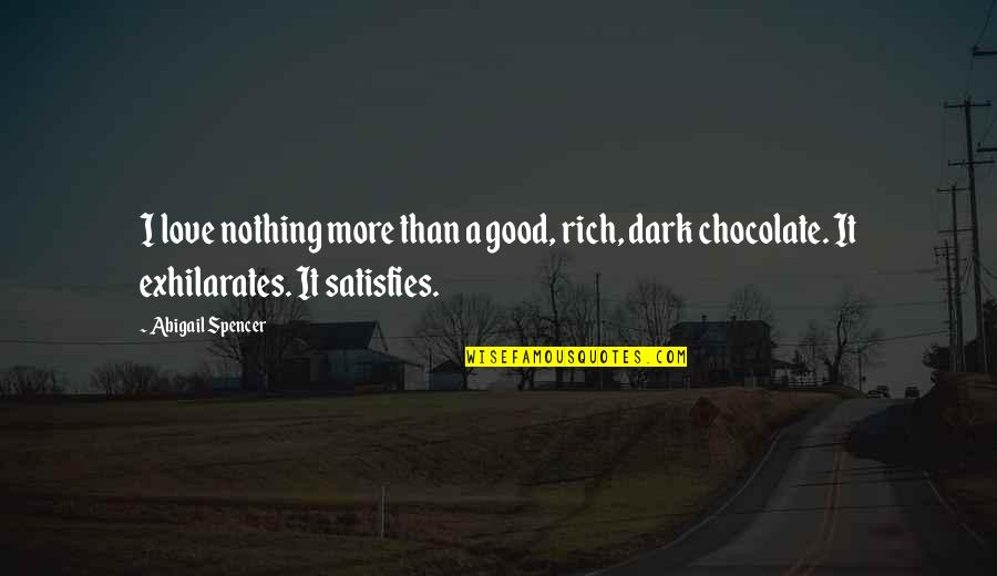 Satisfies Quotes By Abigail Spencer: I love nothing more than a good, rich,