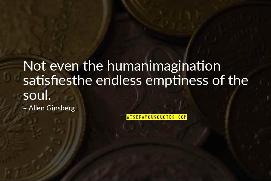 Satisfies Quotes By Allen Ginsberg: Not even the humanimagination satisfiesthe endless emptiness of