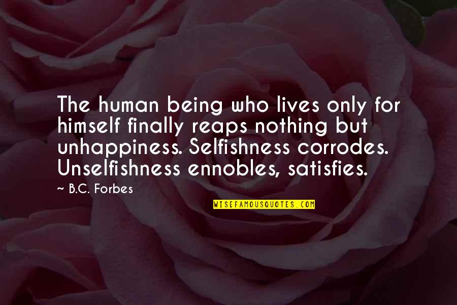 Satisfies Quotes By B.C. Forbes: The human being who lives only for himself