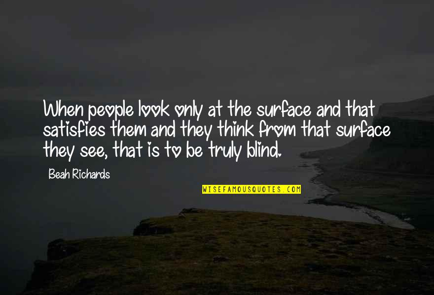 Satisfies Quotes By Beah Richards: When people look only at the surface and