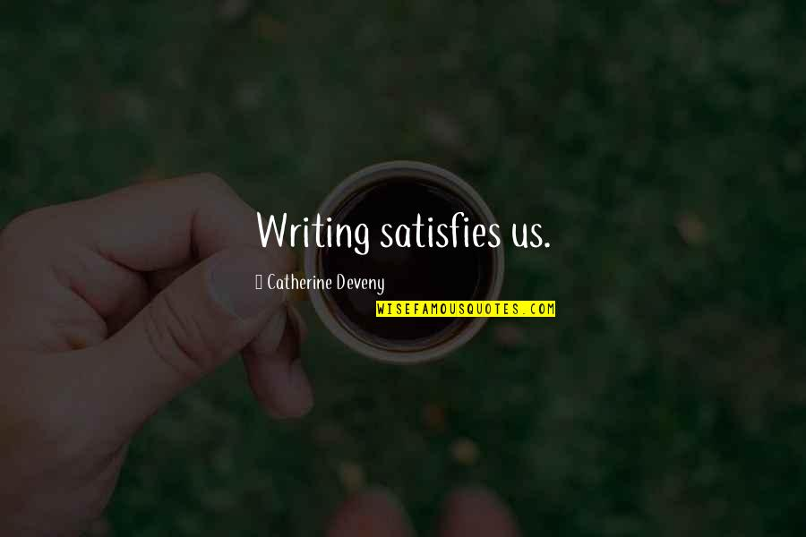 Satisfies Quotes By Catherine Deveny: Writing satisfies us.