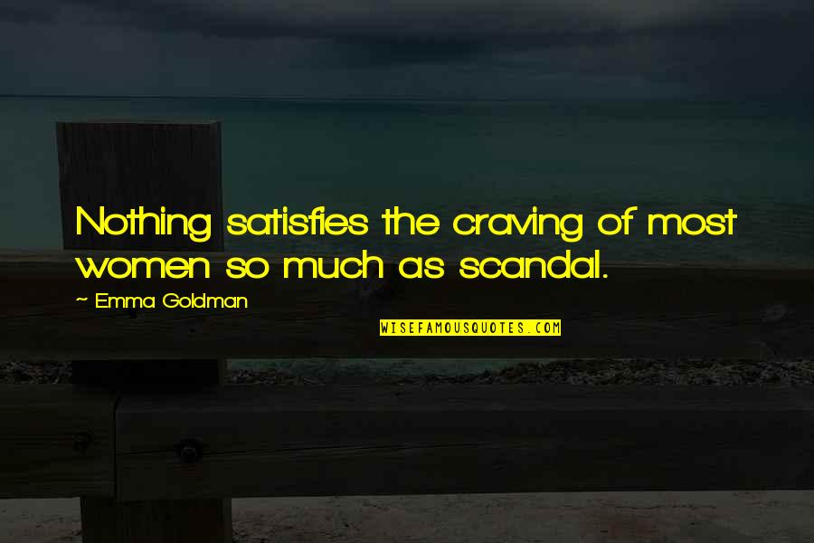Satisfies Quotes By Emma Goldman: Nothing satisfies the craving of most women so