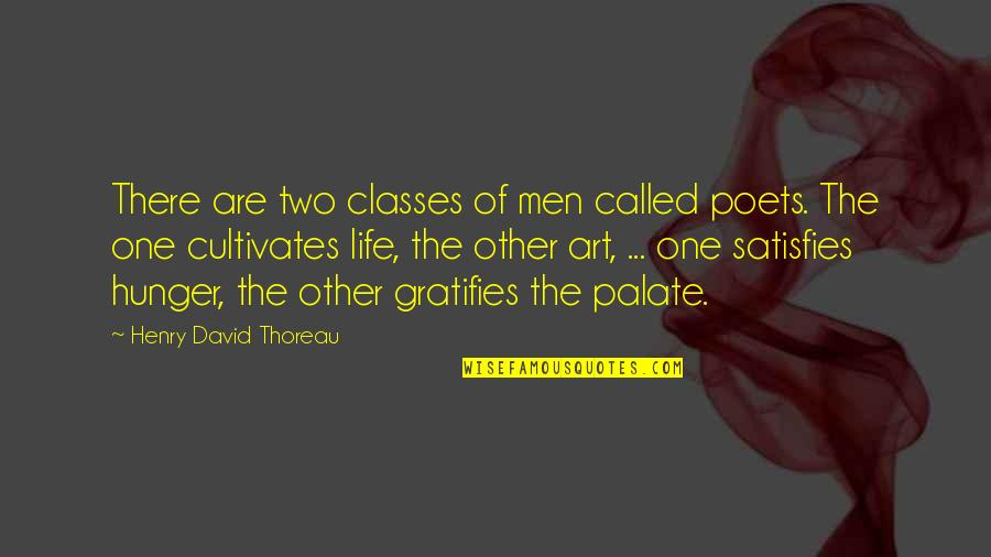 Satisfies Quotes By Henry David Thoreau: There are two classes of men called poets.