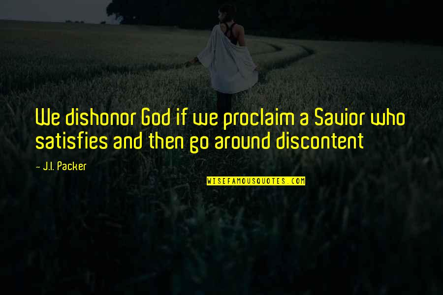 Satisfies Quotes By J.I. Packer: We dishonor God if we proclaim a Savior