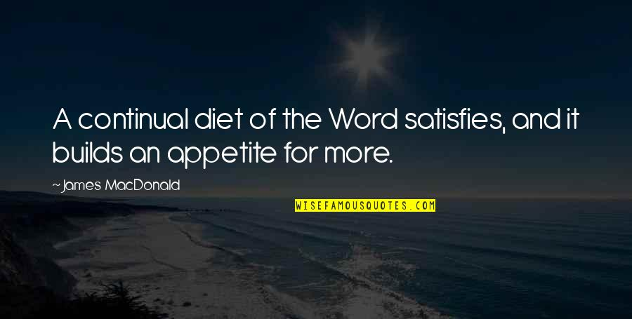 Satisfies Quotes By James MacDonald: A continual diet of the Word satisfies, and