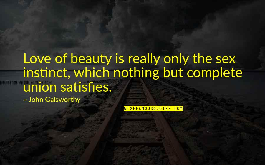 Satisfies Quotes By John Galsworthy: Love of beauty is really only the sex