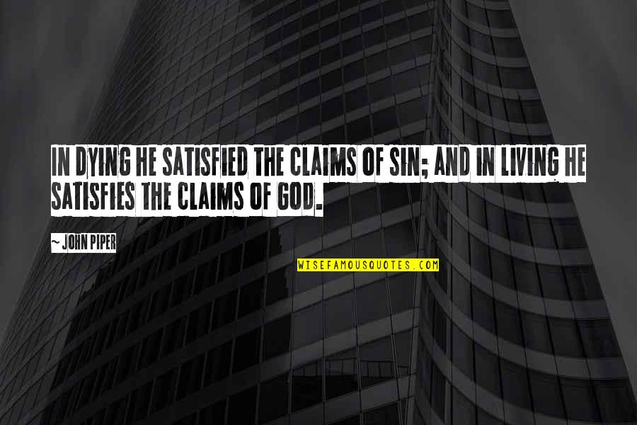 Satisfies Quotes By John Piper: In dying he satisfied the claims of sin;