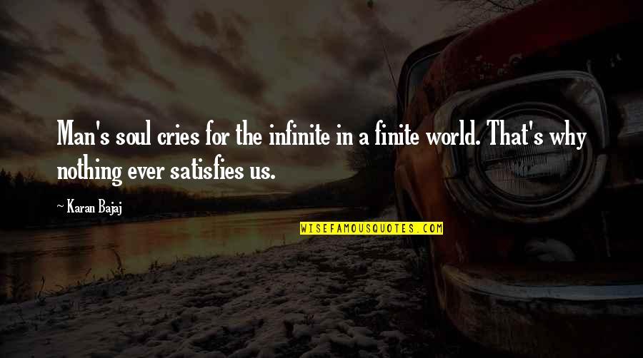 Satisfies Quotes By Karan Bajaj: Man's soul cries for the infinite in a