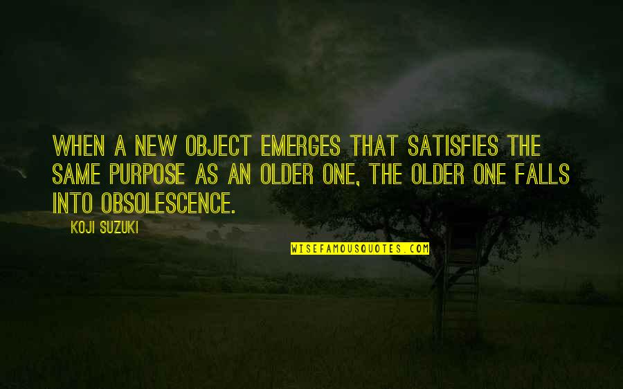 Satisfies Quotes By Koji Suzuki: When a new object emerges that satisfies the