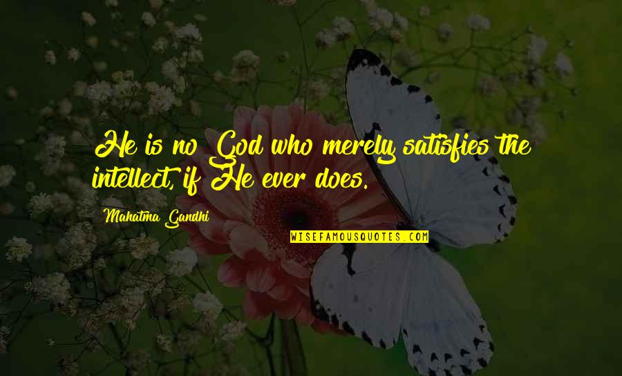 Satisfies Quotes By Mahatma Gandhi: He is no God who merely satisfies the