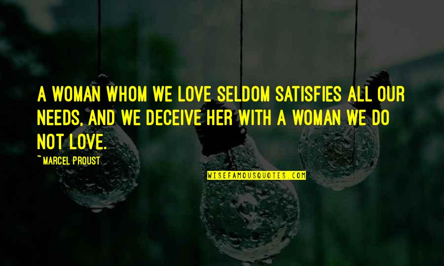 Satisfies Quotes By Marcel Proust: A woman whom we love seldom satisfies all