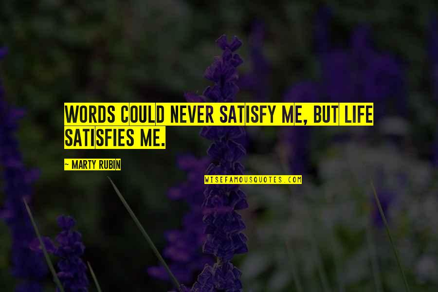 Satisfies Quotes By Marty Rubin: Words could never satisfy me, but life satisfies