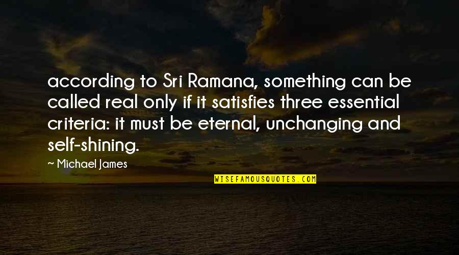 Satisfies Quotes By Michael James: according to Sri Ramana, something can be called